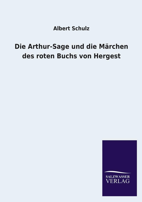Albert Schulz Die Arthur-Sage Und Die Marchen Des Roten Buchs Von Hergest