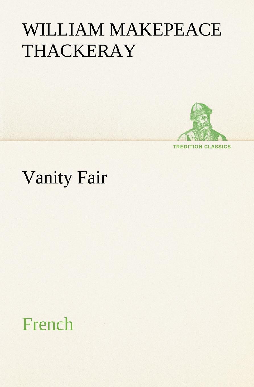 William Makepeace Thackeray Vanity Fair. French