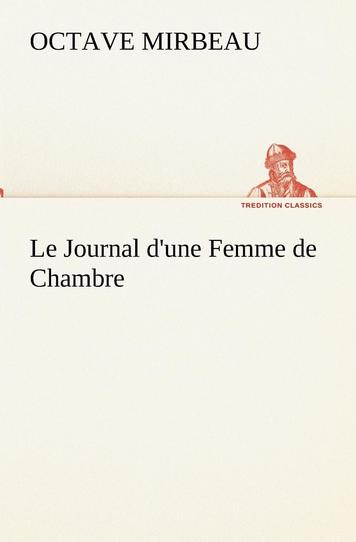 Octave Mirbeau Le Journal d.une Femme de Chambre vitaly mushkin clé de sexe toute femme est disponible