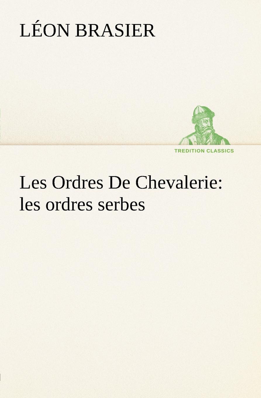Léon Brasier Les Ordres De Chevalerie. les ordres serbes léon larmand les poetes de la ripaille