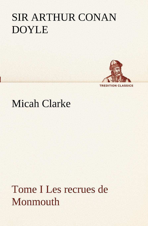 лучшая цена Doyle Arthur Conan Micah Clarke - Tome I Les recrues de Monmouth