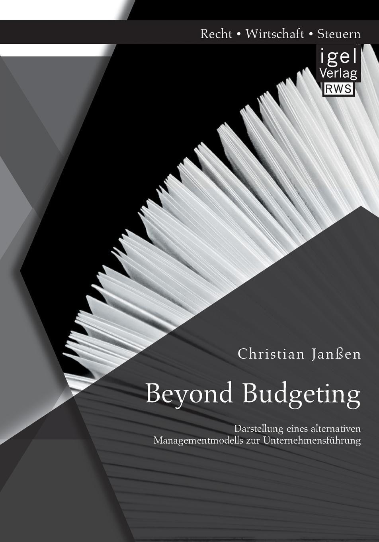 Christian Janssen Beyond Budgeting. Darstellung Eines Alternativen Managementmodells Zur Unternehmensfuhrung jörg menke beyond budgeting eine alternative zur klassischen budgetierung