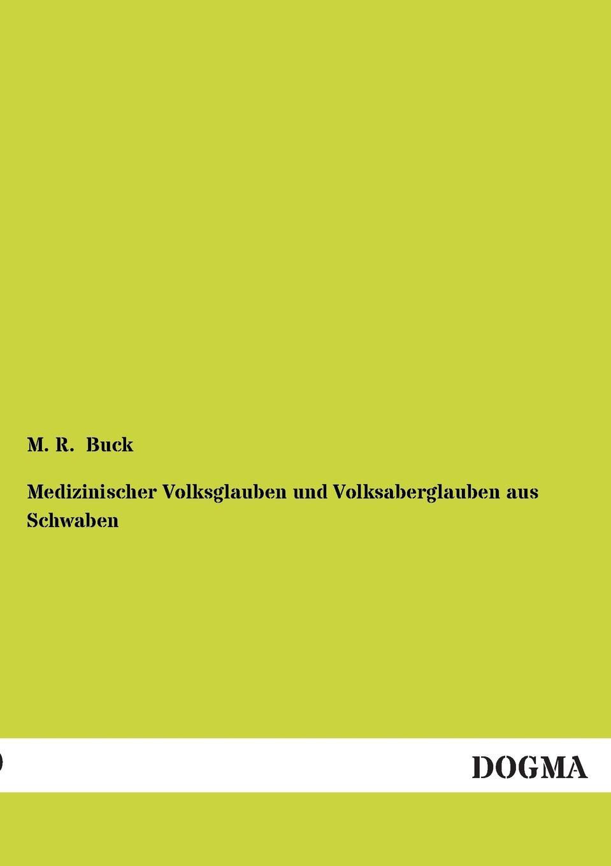 M. R. Buck Medizinischer Volksglauben Und Volksaberglauben Aus Schwaben m r buck oberdeutsches flurnamenbuch ein alphabetisch geordneter handweiser
