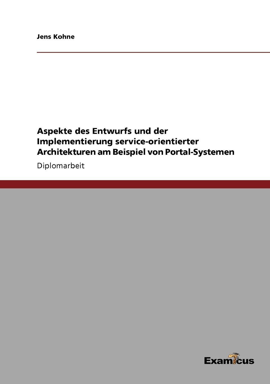 Jens Kohne Aspekte des Entwurfs und der Implementierung service-orientierter Architekturen am Beispiel von Portal-Systemen