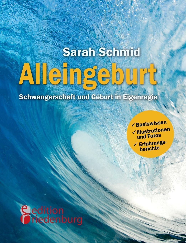 Sarah Schmid Alleingeburt - Schwangerschaft Und Geburt in Eigenregie meyer alice sex nach der geburt wenn