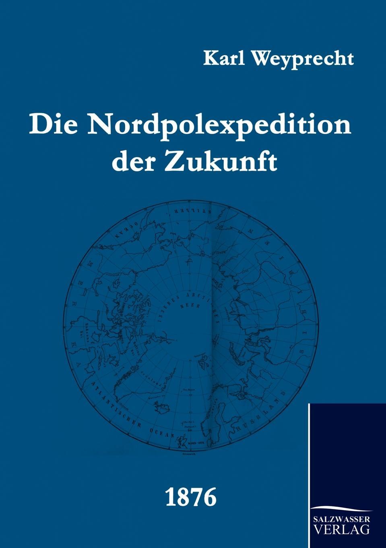 Karl Weyprecht Die Nordpolexpedition Der Zukunft karl weyprecht oesterr ungar arktische expedition 1872 1874 die metamorphosen des polareises