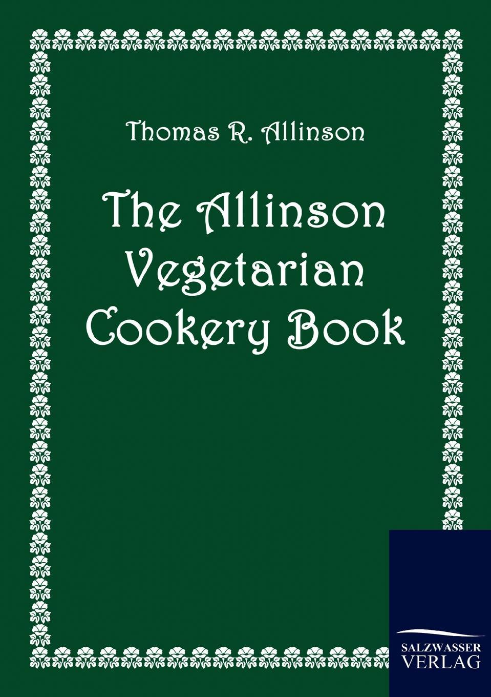 Thomas R. Allinson The Allinson Vegetarian Cookery Book new vegetarian ckg everyone