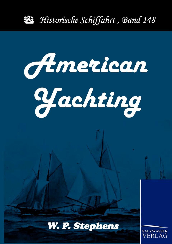 W. P. Stephens American Yachting jay w lorsch latin american history set