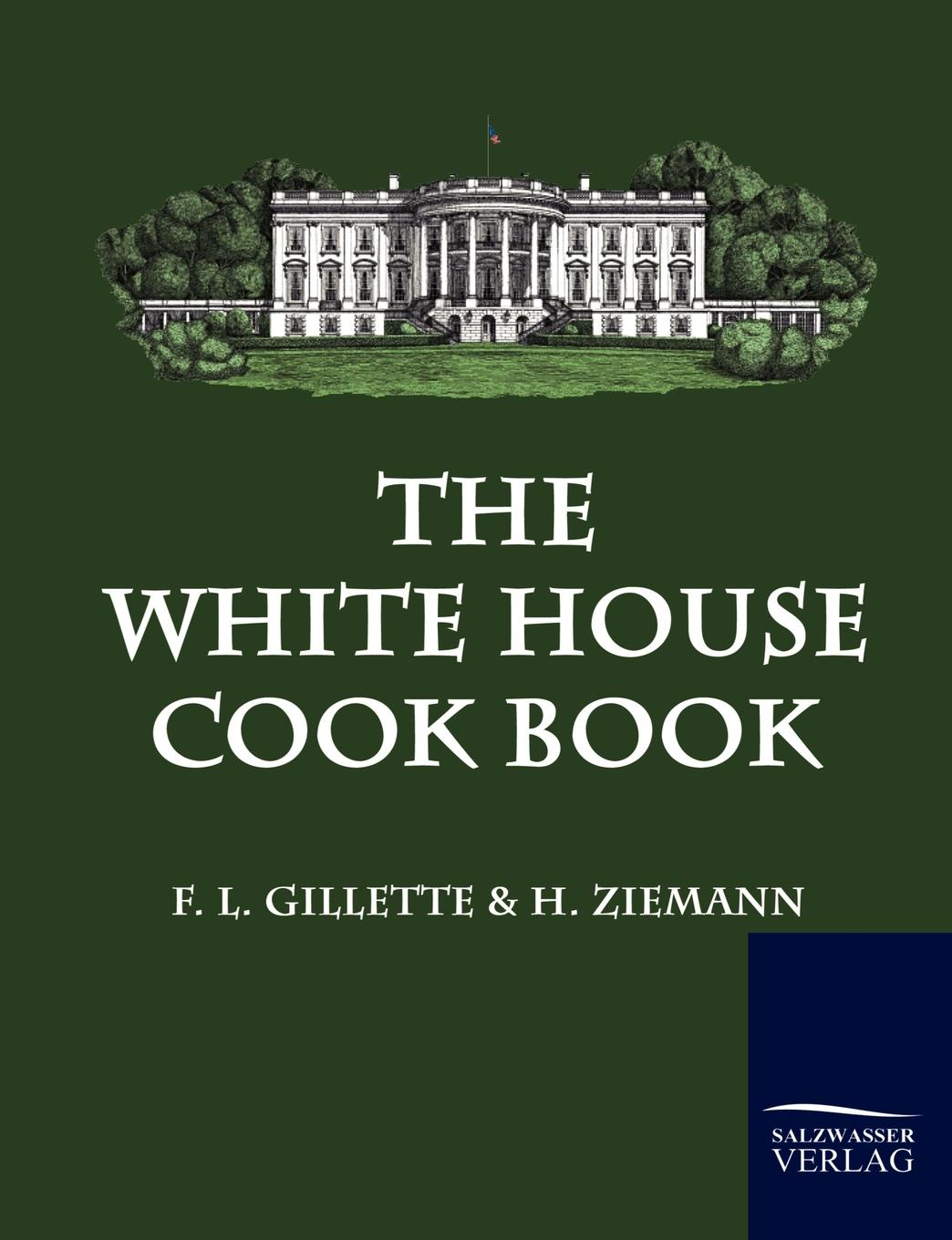 лучшая цена F. L. Gillette, H. Ziemann The White House Cook Book