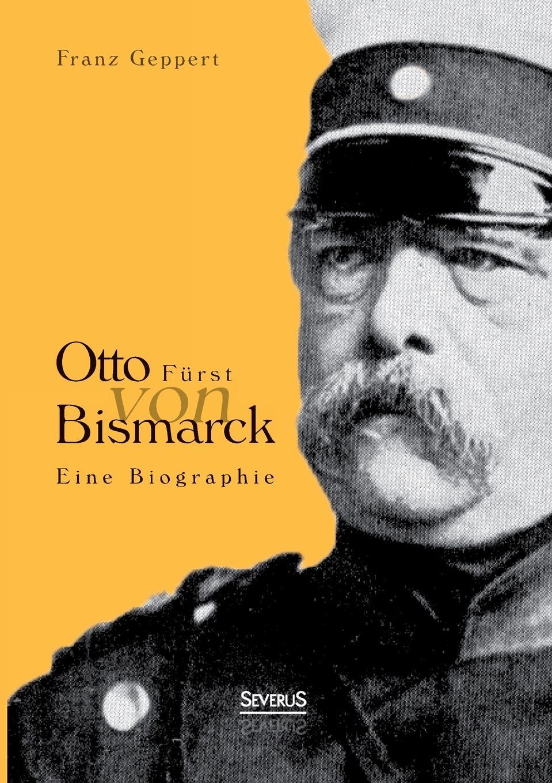 Franz Geppert Otto Furst Von Bismarck. Eine Biographie otto henne am rhyn die nationale einigung der deutschen und die entwicklung des reiches