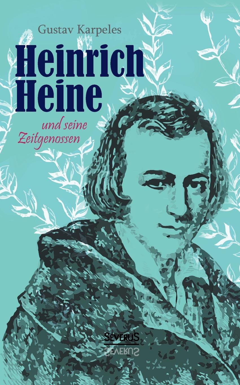 Gustav Karpeles Heinrich Heine Und Seine Zeitgenossen цены
