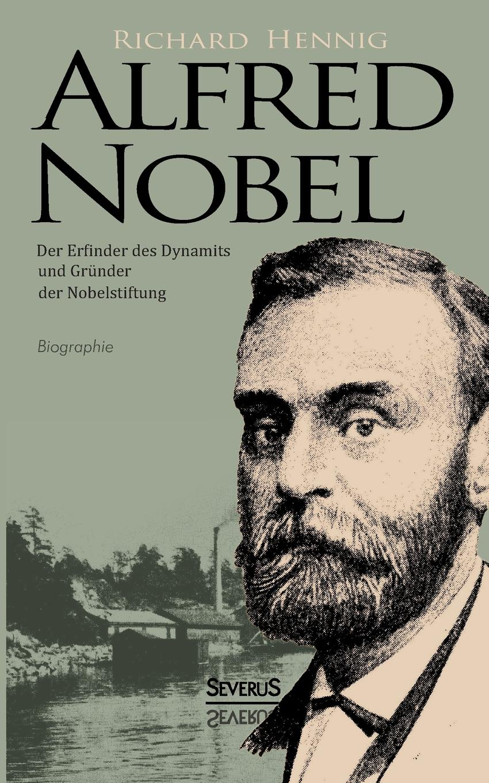 Richard Hennig Alfred Nobel. Der Erfinder Des Dynamits Und Grunder Der Nobelstiftung. Biographie paul bekker oskar fried sein werden und schaffen classic reprint