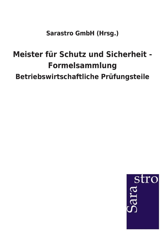 Sarastro GmbH (Hrsg.) Meister fur Schutz und Sicherheit - Formelsammlung