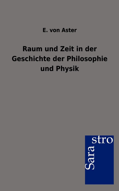 E. von Aster Raum und Zeit in der Geschichte der Philosophie und Physik moritz schlick raum und zeit in der gegenwartigen physik zur einfuhrung in das verstandnis der relativitats und gravitationstheorie