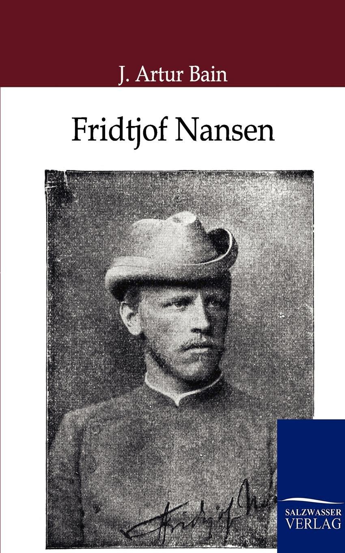 J. Artur Bain Fridtjof Nansen fridtjof nansen auf schneeschuhen durch gronland