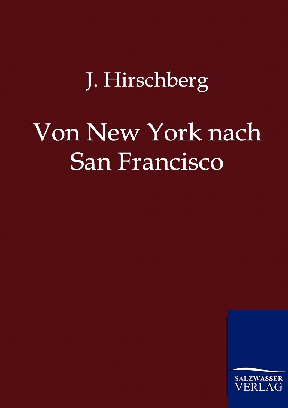 J. Hirschberg Von New York nach San Francisco