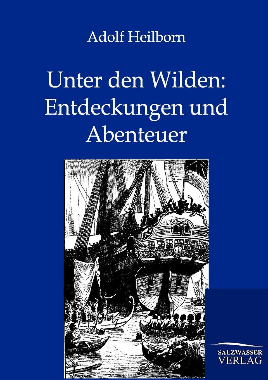Adolf Heilborn Unter den Wilden. Entdeckungen und Abenteuer adolf von harless das buch von den agyptischen mysterien