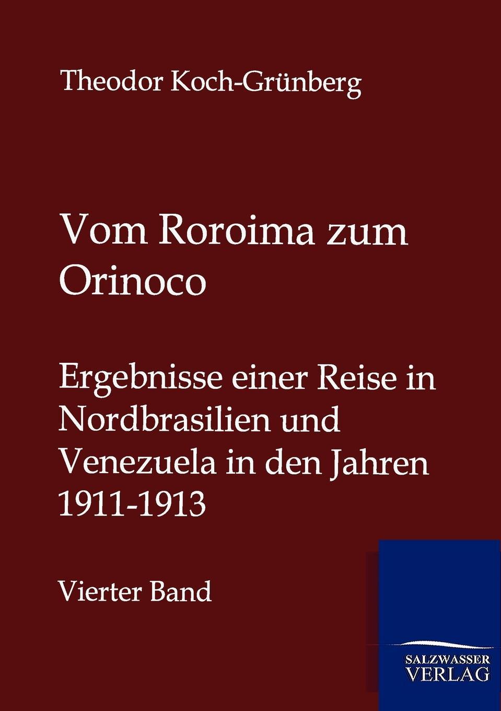 Theodor Koch-Grünberg Vom Roroima zum Orinoco theodor koch grünberg vom roroima zum orinoco