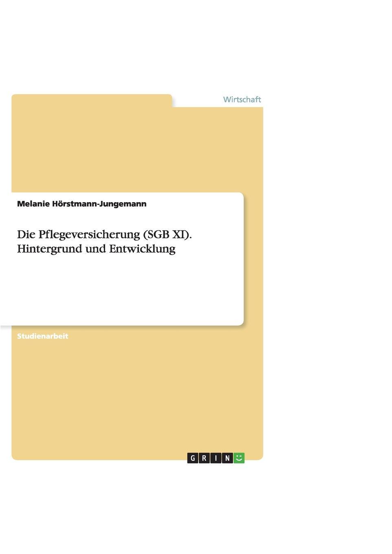 Die Pflegeversicherung (Sgb XI). Hintergrund Und Entwicklung Studienarbeit aus dem Jahr 2007 im Fachbereich VWL...