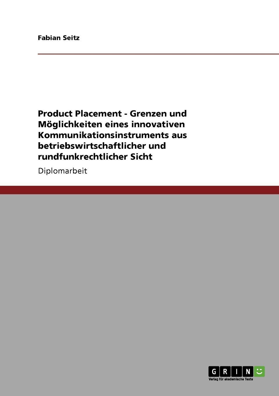 Fabian Seitz Product Placement. Grenzen und Moglichkeiten eines innovativen Kommunikationsinstruments aus betriebswirtschaftlicher und rundfunkrechtlicher Sicht tina r erfolgsfaktoren des product placements in kinospielfilmen