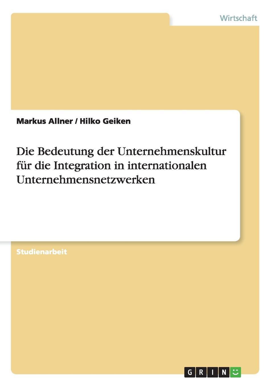 Markus Allner, Hilko Geiken Die Bedeutung der Unternehmenskultur fur die Integration in internationalen Unternehmensnetzwerken sebastian behrens eine xml basierte integration von unternehmensanwendungen am beispiel der qualitatssicherung in der automobilindustrie