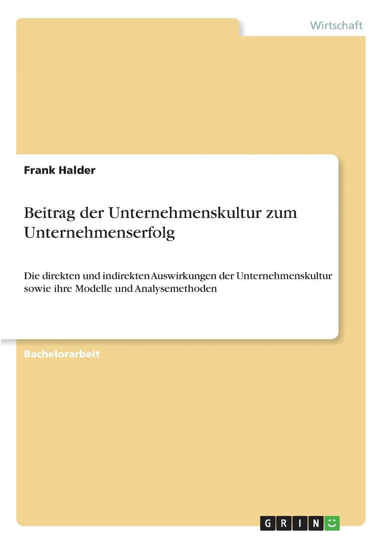 Beitrag der Unternehmenskultur zum Unternehmenserfolg Bachelorarbeit aus dem Jahr 2010 im Fachbereich BWL - Sonstiges...