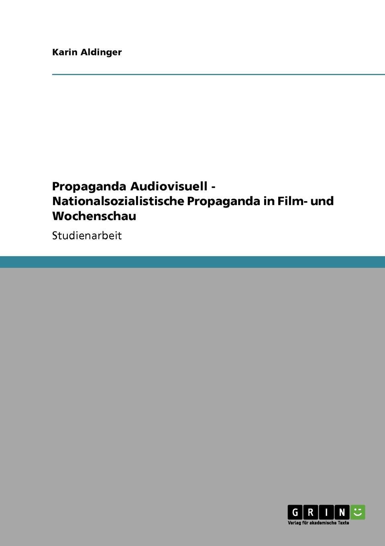 лучшая цена Karin Aldinger Propaganda Audiovisuell - Nationalsozialistische Propaganda in Film- und Wochenschau