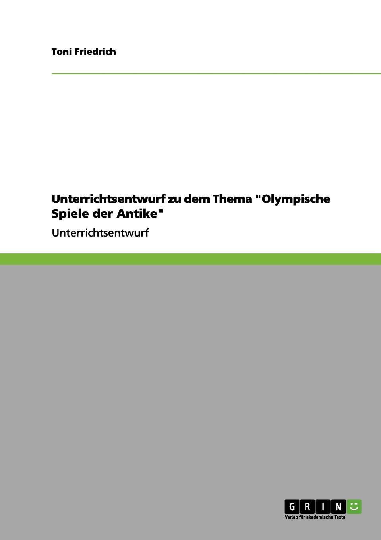 Toni Friedrich Unterrichtsentwurf zu dem Thema Olympische Spiele der Antike klaus ullrich olympische spiele
