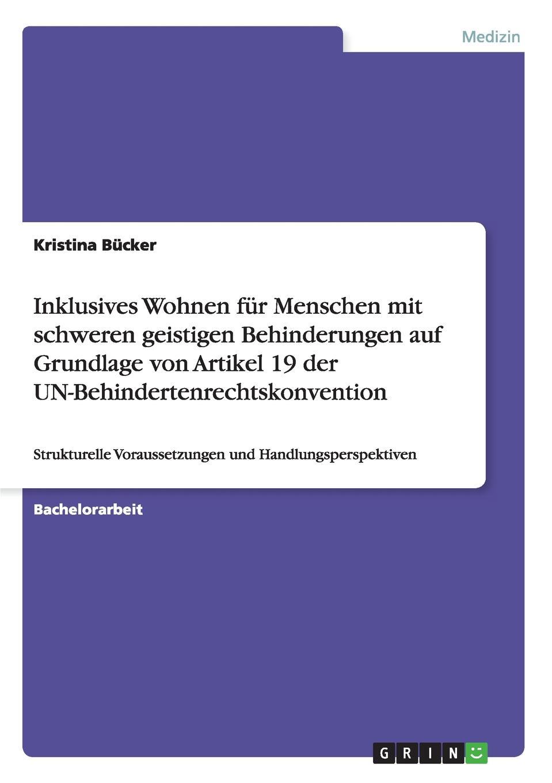 Kristina Bücker Inklusives Wohnen fur Menschen mit schweren geistigen Behinderungen auf Grundlage von Artikel 19 der UN-Behindertenrechtskonvention deutschland sozialgesetzbuch sgb neuntes buch ix – rehabilitation und teilhabe behinderter menschen