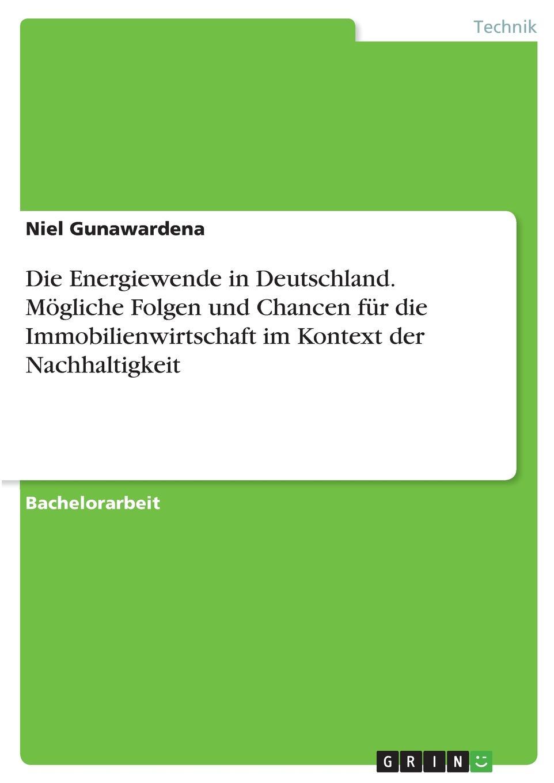 Niel Gunawardena Die Energiewende in Deutschland. Mogliche Folgen und Chancen fur die Immobilienwirtschaft im Kontext der Nachhaltigkeit jürgen duckert die energiewende