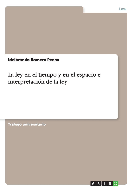 Idelbrando Romero Penna La ley en el tiempo y en el espacio e interpretacion de la ley miguel romero el parlamento vol 2 derecho jurisprudencia historia classic reprint