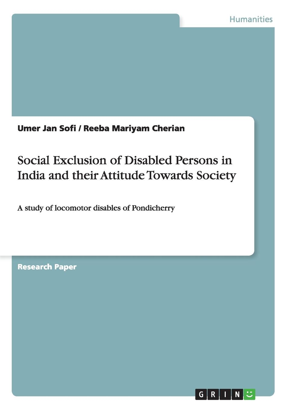 Umer Jan Sofi, Reeba Mariyam Cherian Social Exclusion of Disabled Persons in India and their Attitude Towards Society цены