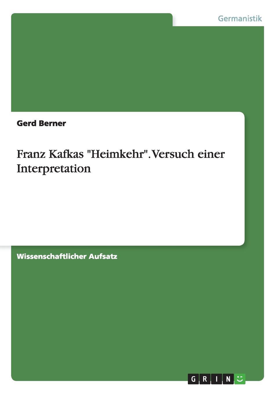 Gerd Berner Franz Kafkas Heimkehr. Versuch Einer Interpretation gerd berner franz kafkas heimkehr versuch einer interpretation
