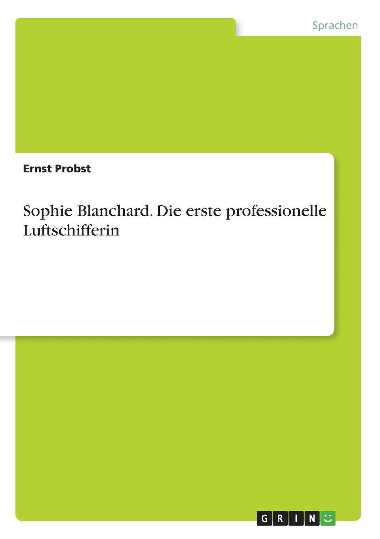 Ernst Probst Sophie Blanchard. Die erste professionelle Luftschifferin sophie barwich die adjektivstellung in franzosischgrammatiken verschiedener sprachen