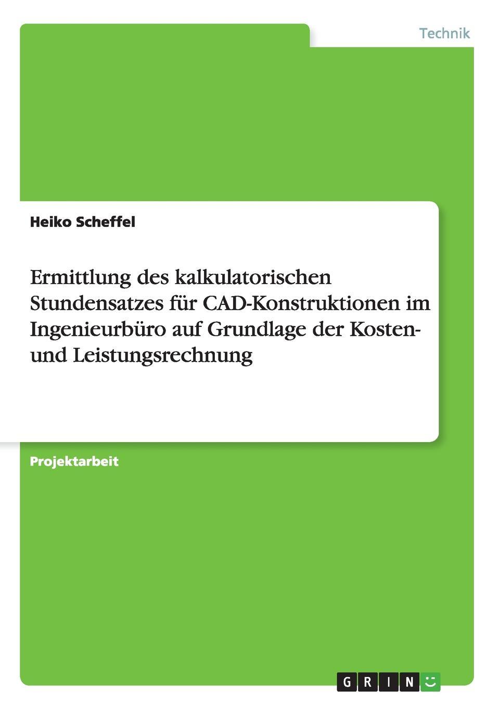 Heiko Scheffel Ermittlung des kalkulatorischen Stundensatzes fur CAD-Konstruktionen im Ingenieurburo auf Grundlage der Kosten- und Leistungsrechnung aileen albersworth what shall it profit a man