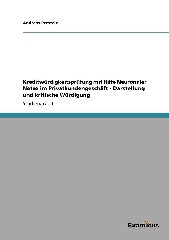 Andreas Prestele Kreditwurdigkeitsprufung mit Hilfe Neuronaler Netze im Privatkundengeschaft - Darstellung und kritische Wurdigung ralf bell haushaltsprognose mit kunstlichen neuronalen netzen