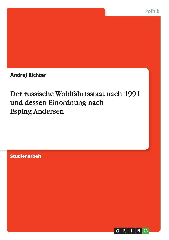 Andrej Richter Der russische Wohlfahrtsstaat nach 1991 und dessen Einordnung nach Esping-Andersen thomas schauf die unregierbarkeitstheorie der 1970er jahre in einer reflexion auf das ausgehende 20 jahrhundert
