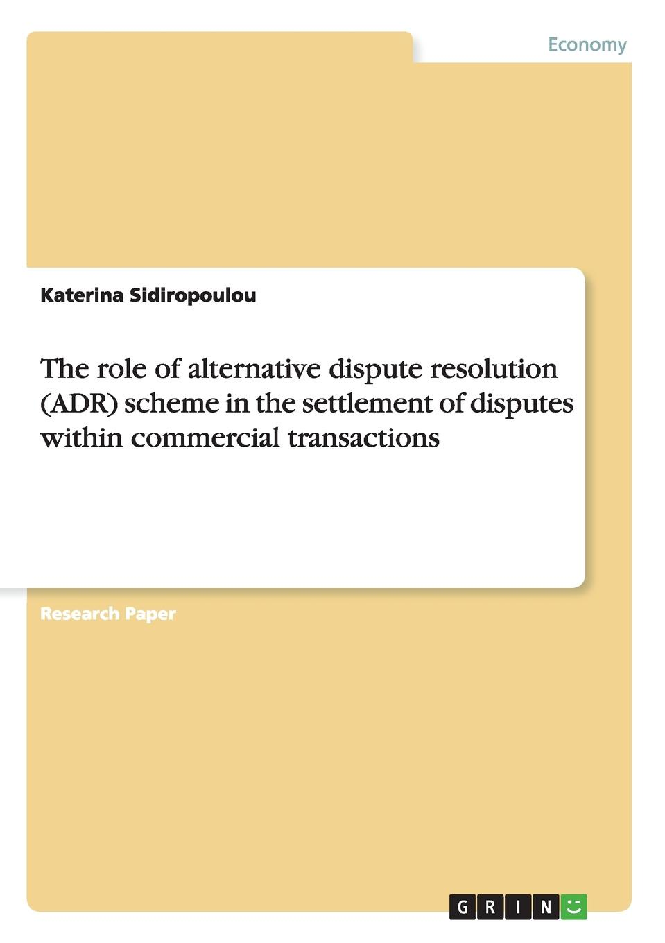 Katerina Sidiropoulou The role of alternative dispute resolution (ADR) scheme in the settlement of disputes within commercial transactions world trade organization dispute settlement reports 2012 volume 9 pages 4583 to 5302