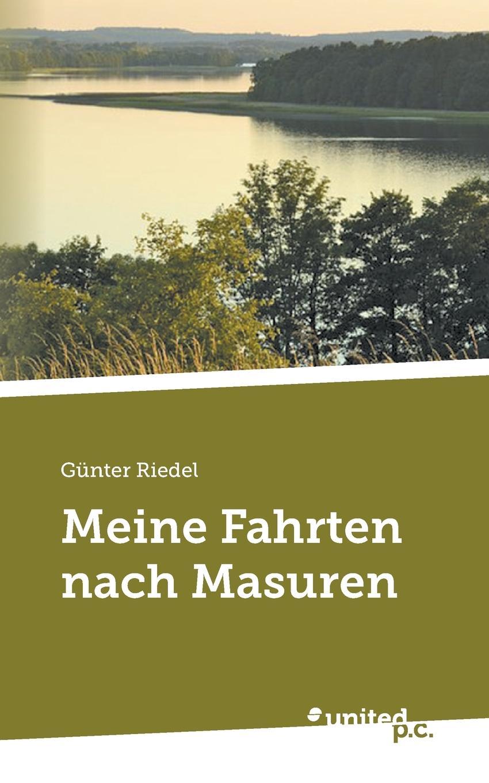Günter Riedel Meine Fahrten nach Masuren bernd friedrich wie ich aus versehen meine schwiegermutter umgebracht habe