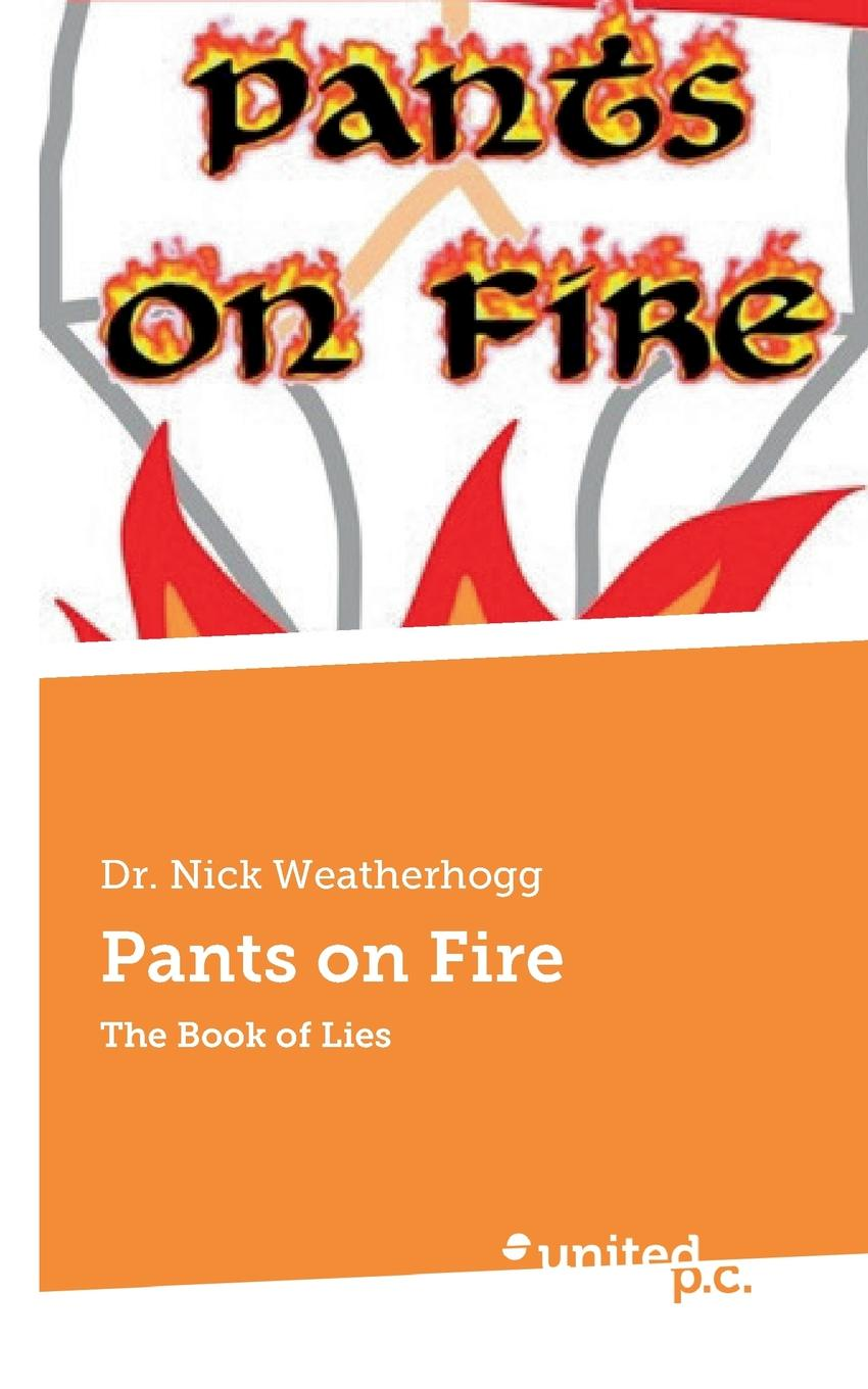 Nick Dr. Weatherhogg Pants on Fire the lies that bind