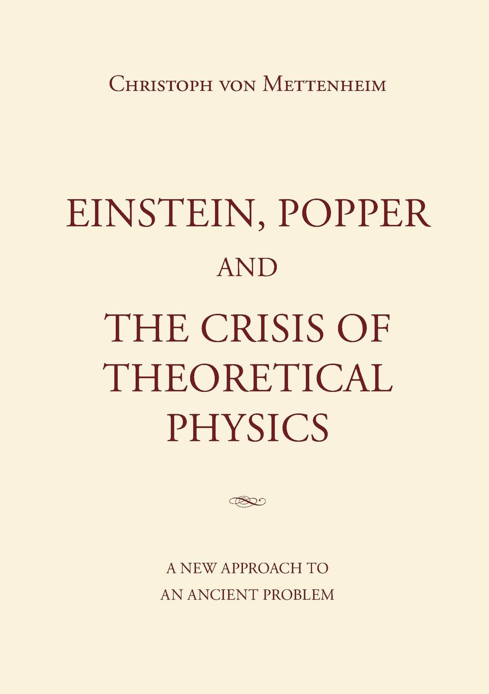 Christoph von Mettenheim Einstein, Popper and the Crisis of theoretical Physics chris j isham lectures on quantum theory mathematical and structural foundations