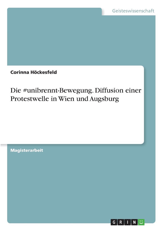 Corinna Höckesfeld Die .unibrennt-Bewegung. Diffusion einer Protestwelle in Wien und Augsburg цены
