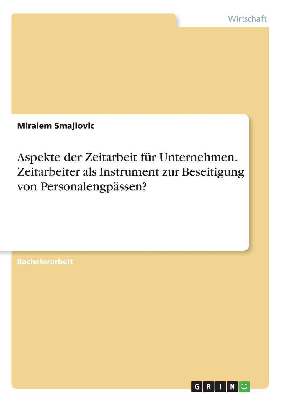 Miralem Smajlovic Aspekte der Zeitarbeit fur Unternehmen. Zeitarbeiter als Instrument zur Beseitigung von Personalengpassen. alligatoah aschaffenburg