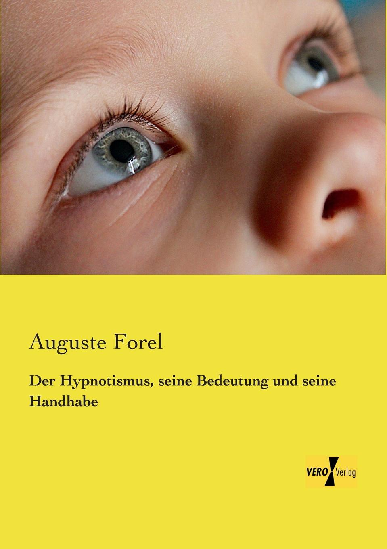 Auguste Forel Der Hypnotismus, Seine Bedeutung Und Seine Handhabe leopold löwenfeld der hypnotismus handbuch der lehre von der hypnose und der suggestion