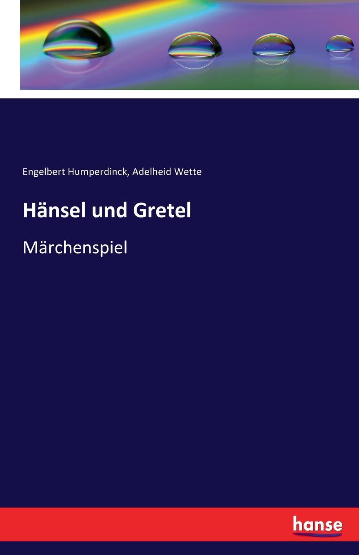 Engelbert Humperdinck, Adelheid Wette Hansel und Gretel engelbert humperdinck hansel