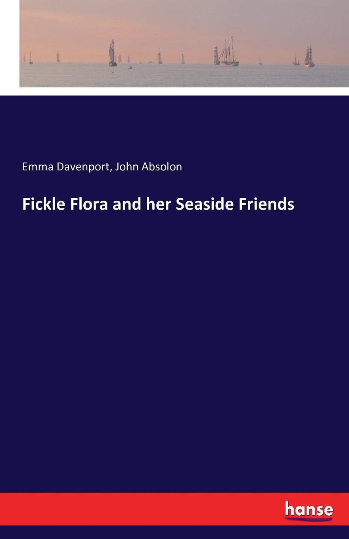 Emma Davenport, John Absolon Fickle Flora and her Seaside Friends fickle friends cambridge