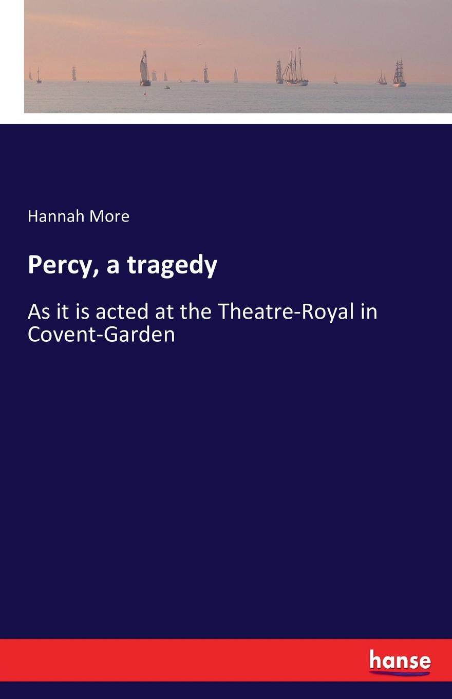 Hannah More Percy, a tragedy john howard payne brutus or the fall of tarquin an historical tragedy an historical tragedy in five acts