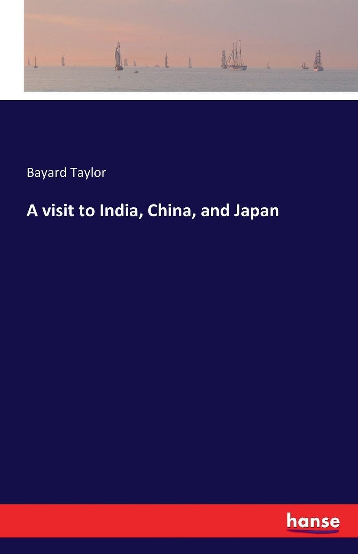 Bayard Taylor A visit to India, China, and Japan