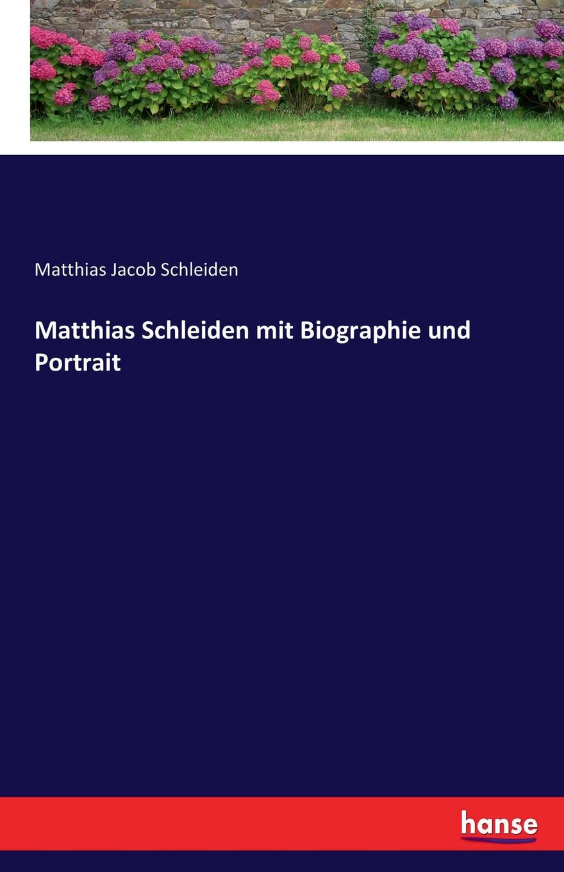 Matthias Jacob Schleiden Matthias Schleiden mit Biographie und Portrait c matthias werke