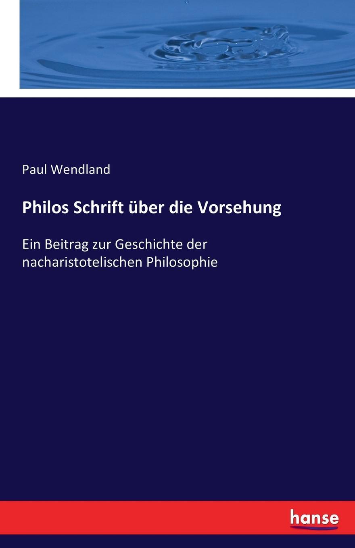 Paul Wendland Philos Schrift uber die Vorsehung philos philos los senores de soplador classic reprint